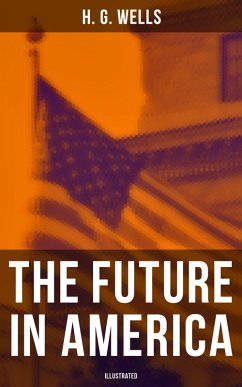 9788027231775 - Wells,H. G.: THE FUTURE IN AMERICA (Illustrated) (eBook, ePUB) - Kniha