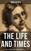 The Life and Times of John Keats: Complete Personal letters & Two Extensive Biographies (eBook, ePUB)