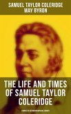 The Life and Times of Samuel Taylor Coleridge: Complete Autobiographical Works (eBook, ePUB)