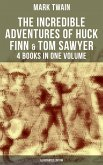 The Incredible Adventures of Huck Finn & Tom Sawyer - 4 Books in One Volume (Illustrated Edition) (eBook, ePUB)