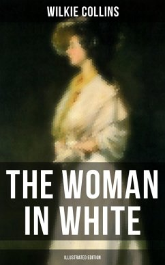 THE WOMAN IN WHITE (Illustrated Edition) (eBook, ePUB) - Collins, Wilkie