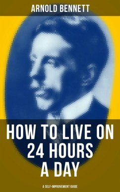 9788027231201 - Bennett,Arnold: HOW TO LIVE ON 24 HOURS A DAY (A Self-Improvement Guide) (eBook, ePUB) - Kniha