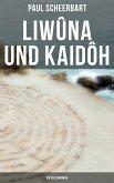 Liwûna und Kaidôh: Ein Seelenroman (eBook, ePUB)