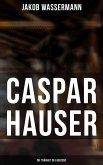 Caspar Hauser: Die Trägheit des Herzens (eBook, ePUB)