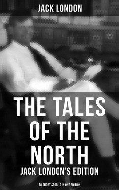 9788027231195 - London, Jack: The Tales of the North: Jack London´s Edition - 78 Short Stories in One Edition (eBook, ePUB) - Kniha