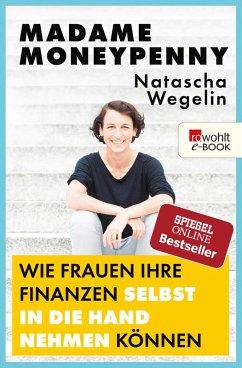 Madame Moneypenny: Wie Frauen ihre Finanzen selbst in die Hand nehmen können (eBook, ePUB) - Wegelin, Natascha