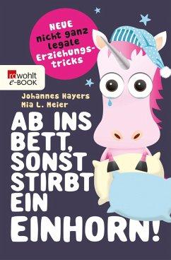 Ab ins Bett, sonst stirbt ein Einhorn! (eBook, ePUB) - Meier, Mia L.; Hayers, Johannes
