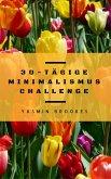 30-tägige Minimalismus Challenge: Entrümpeln leicht gemacht - Schritt für Schritt das Leben vereinfachen (eBook, ePUB)
