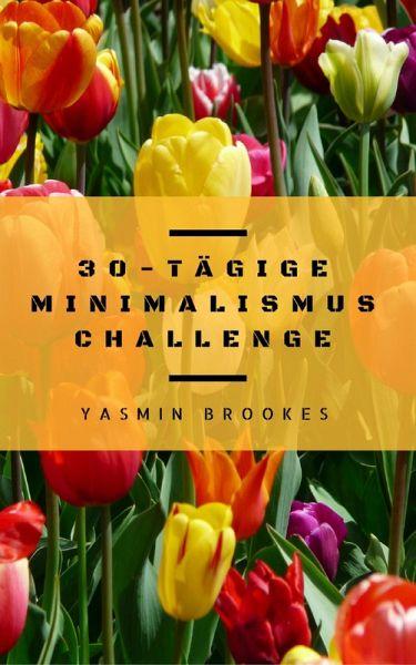 30 t gige minimalismus challenge entr mpeln leicht gemacht schritt f r von yasmin brookes. Black Bedroom Furniture Sets. Home Design Ideas