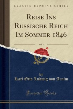 Reise Ins Russische Reich Im Sommer 1846, Vol. 1 (Classic Reprint)