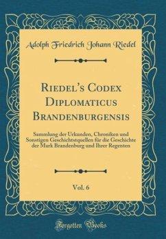 Riedel's Codex Diplomaticus Brandenburgensis, Vol. 6