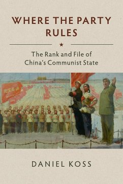 Where the Party Rules: The Rank and File of China's Communist State - Koss, Daniel