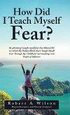 How Did I Teach Myself Fear?