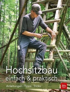 Hochsitzbau einfach & praktisch - Schmid, Anton