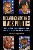 The Caribbeanization of Black Politics: Race, Group Consciousness, and Political Participation in America