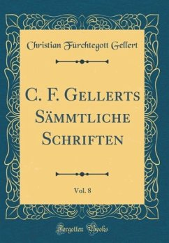 C. F. Gellerts Sämmtliche Schriften, Vol. 8 (Classic Reprint)