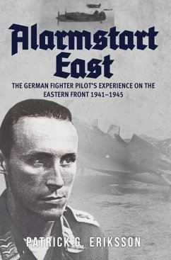 Alarmstart East: The German Fighter Pilot's Experience on the Eastern Front 1941-1945 - Eriksson, Patrick G.