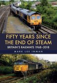 Fifty Years Since the End of Steam: Britain's Railways 1968-2018