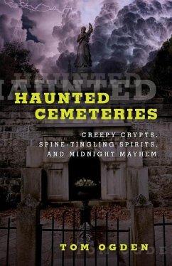 Haunted Cemeteries: Creepy Crypts, Spine-Tingli...