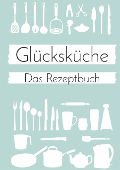 Glücksküche: Das Rezeptbuch zum Selberschreiben - Neuberger, Nicole
