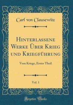 Hinterlassene Werke Über Krieg und Kriegführung, Vol. 1 - Clausewitz, Carl Von