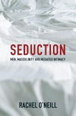 Seduction: Men, Masculinity and Mediated Intimacy