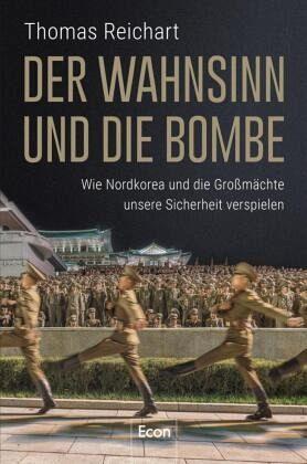 Der Wahnsinn und die Bombe - Reichart, Thomas