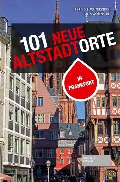 101 neue Altstadtorte in Frankfurt - Buchterkirch, Bernd; Söhngen, Julia