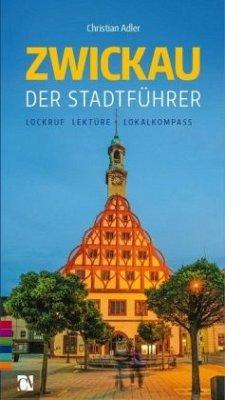 Zwickau: Der Stadtführer - Adler, Christian