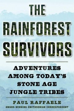 The Rainforest Survivors: Adventures Among Today's Stone Age Jungle Tribes - Raffaele, Paul