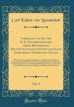 Uibersicht des Bey der K. K. Oesterreichischen Armee Bestehenden Militär-Oeconomie-Systems und Aller Dahin Bezug Nehmenden Gesetze, Vol. 3