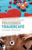 Praxisbuch Trauercafé