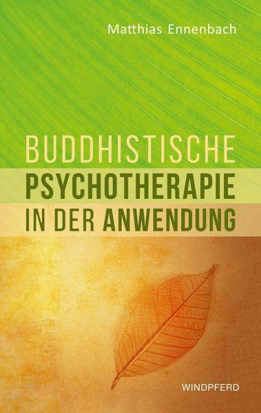 Buddhistische Psychotherapie in der Anwendung - Ennenbach, Matthias