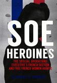SOE Heroines: The Special Operations Executive's French Section and Free French Women Agents
