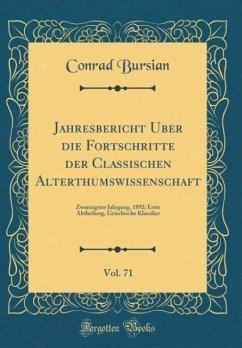 Jahresbericht Über die Fortschritte der Classischen Alterthumswissenschaft, Vol. 71