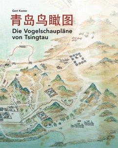 Die Vogelschaupläne von Tsingtau - Kaster, Gert