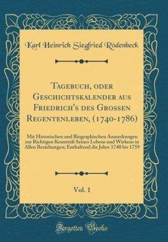Tagebuch, oder Geschichtskalender aus Friedrich's des Großen Regentenleben, (1740-1786), Vol. 1