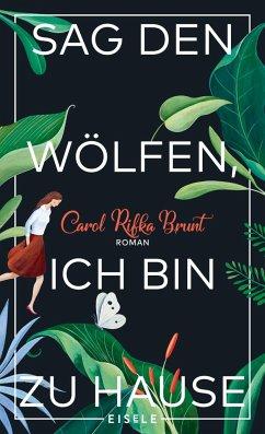 Sag den Wölfen, ich bin zu Hause - Brunt, Carol Rifka