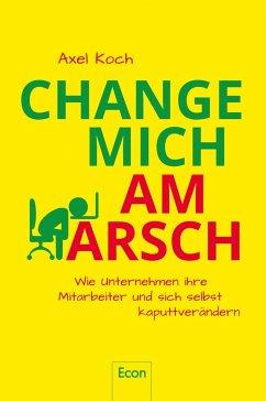 Change mich am Arsch - Koch, Axel