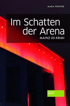 Im Schatten der Arena - Pfeiffer, Mara