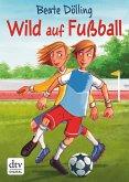 Wild auf Fußball (eBook, ePUB)