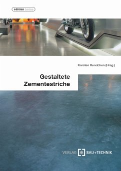 Gestaltete Zementestriche (eBook, ePUB) - Rendchen, Karsten; Ebertz, Peter; Flick, Manfred; Funke, Andreas; Heeß, Stefan; Keysers, Ludger; Sommerfeld, Marion