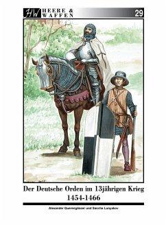 Der Deutsche Orden im Dreizehnjährigen Krieg 1454-1466 - Querengässer, Alexander