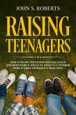 Raising Teenagers: How to Raise Teenagers into Balanced and Responsible Adults in Today's Cluttered World through Positive Parenting (eBook, ePUB)