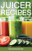 Juicer Recipes: A Complete Juicing Guide on Juicing and the Juicing Diet (eBook, PDF)