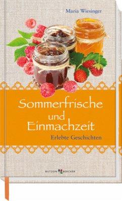 Sommerfrische und Einmachzeit - Wiesinger, Maria