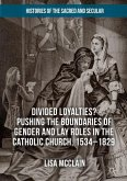 Divided Loyalties? Pushing the Boundaries of Gender and Lay Roles in the Catholic Church, 1534-1829