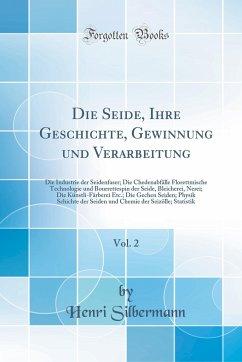 Die Seide, Ihre Geschichte, Gewinnung und Verarbeitung, Vol. 2