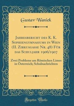 Jahresbericht des K. K. Sophiengymnasiums in Wien (II. Zirkusgasse Nr. 48) Für das Schuljahr 1906/1907