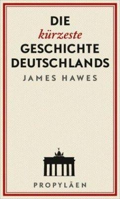 Die kürzeste Geschichte Deutschlands - Hawes, James